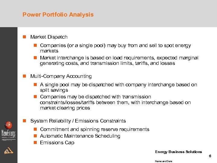 Power Portfolio Analysis n Market Dispatch n Companies (or a single pool) may buy