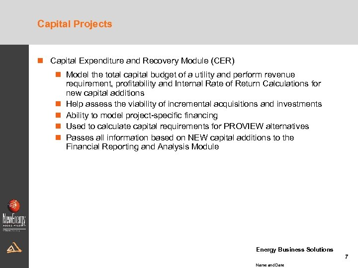Capital Projects n Capital Expenditure and Recovery Module (CER) n Model the total capital
