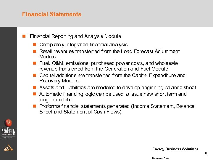 Financial Statements n Financial Reporting and Analysis Module n Completely integrated financial analysis n