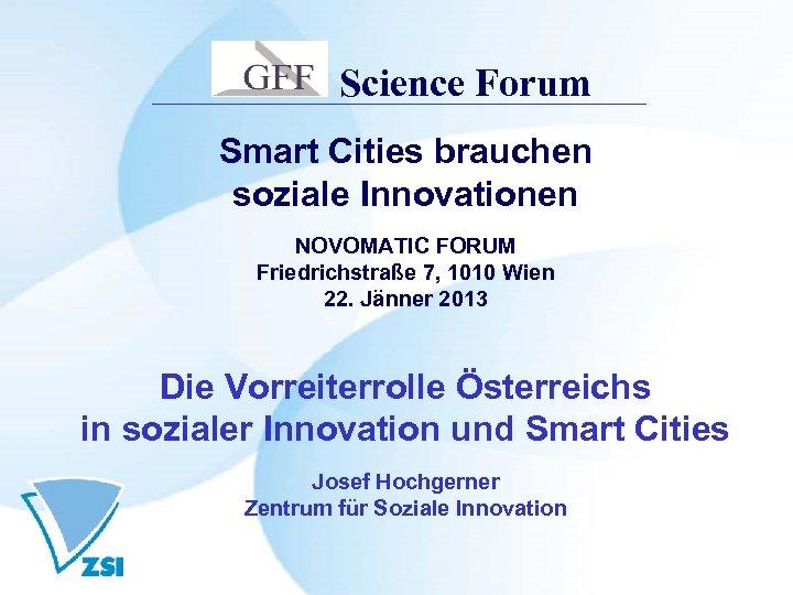 Science Forum Smart Cities brauchen soziale Innovationen NOVOMATIC FORUM Friedrichstraße 7, 1010 Wien 22.
