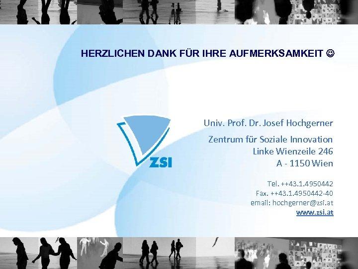 HERZLICHEN DANK FÜR IHRE AUFMERKSAMKEIT Univ. Prof. Dr. Josef Hochgerner Zentrum für Soziale Innovation