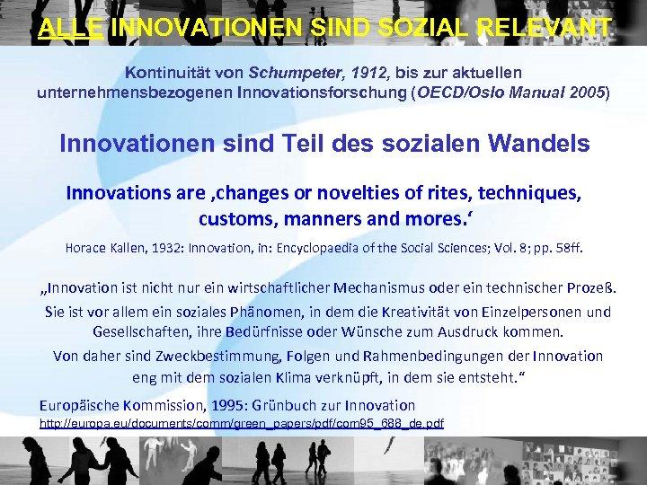 ALLE INNOVATIONEN SIND SOZIAL RELEVANT Kontinuität von Schumpeter, 1912, bis zur aktuellen unternehmensbezogenen Innovationsforschung