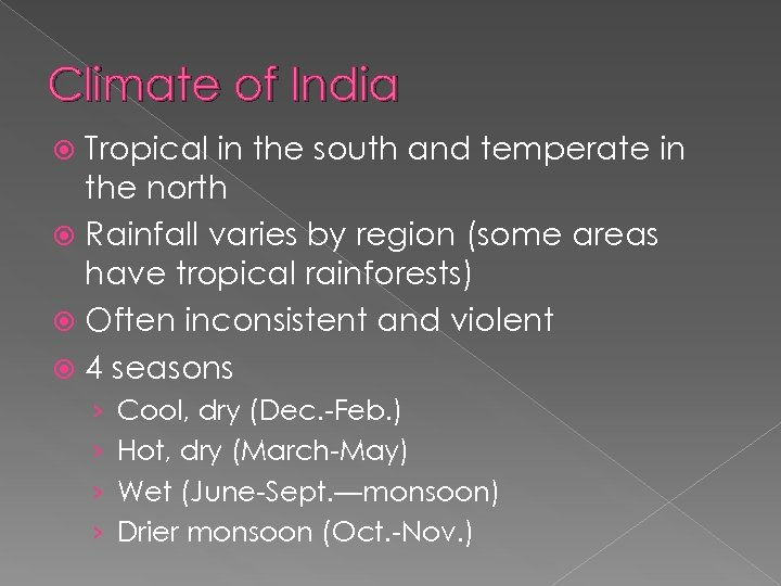 Climate of India Tropical in the south and temperate in the north Rainfall varies