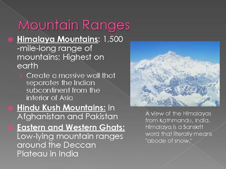 Mountain Ranges Himalaya Mountains: 1, 500 -mile-long range of mountains; Highest on earth ›