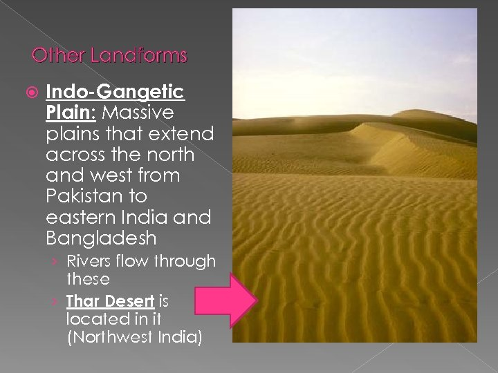 Other Landforms Indo-Gangetic Plain: Massive plains that extend across the north and west from