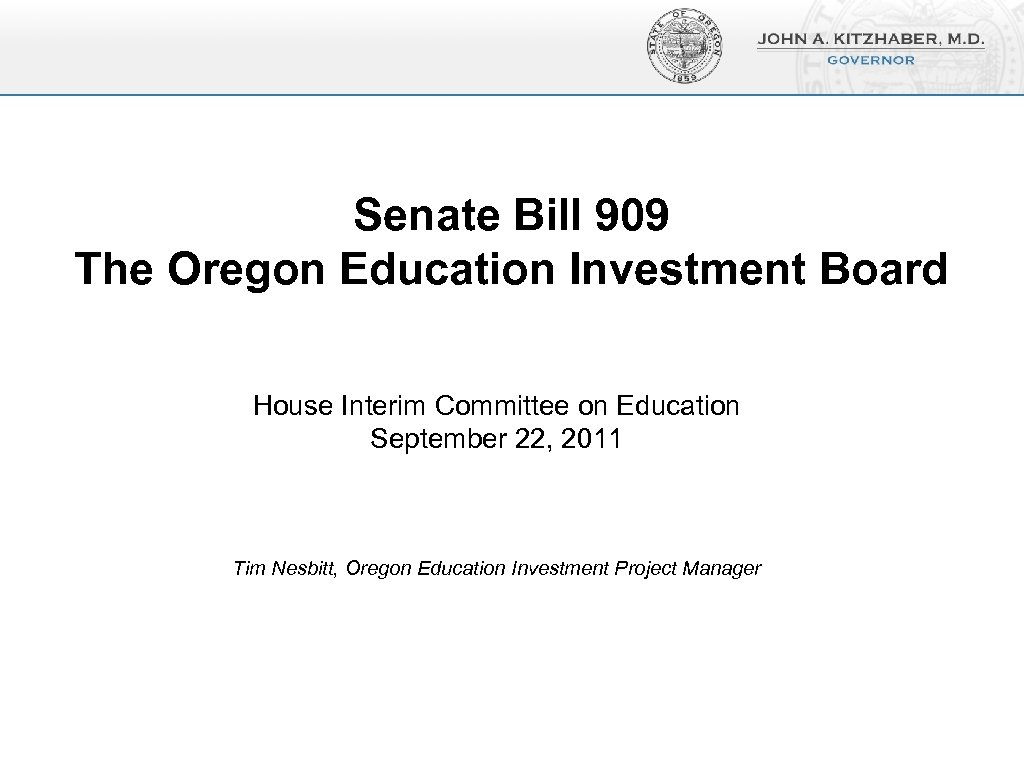 Senate Bill 909 The Oregon Education Investment Board House Interim Committee on Education September