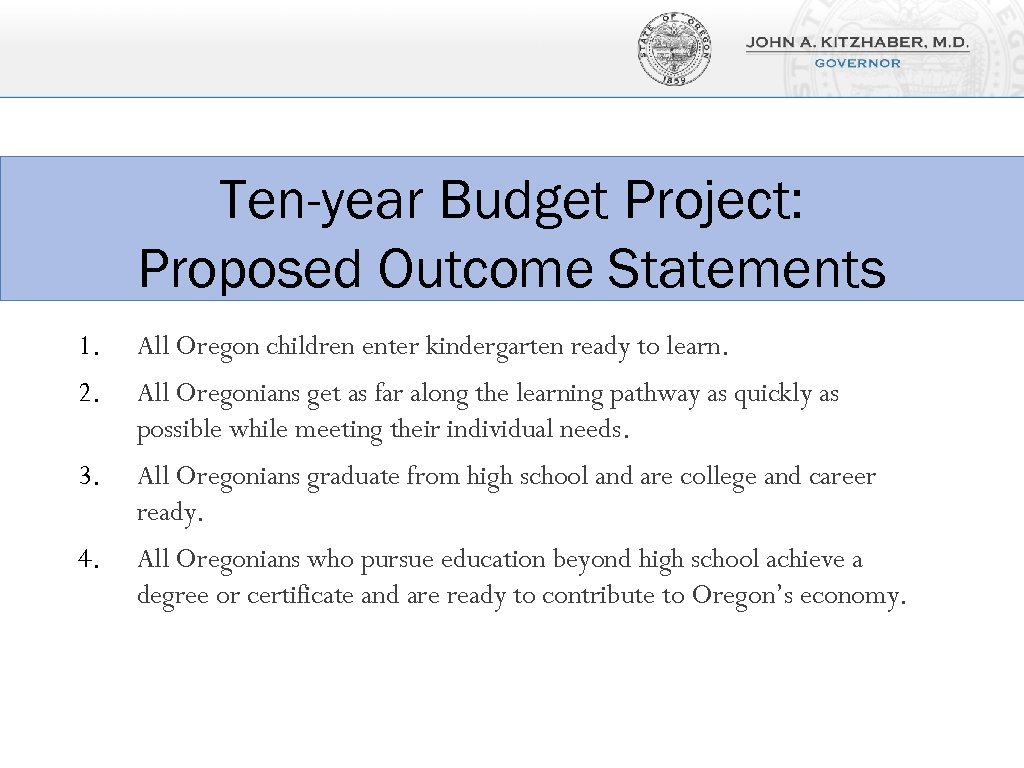 Ten-year Budget Project: Proposed Outcome Statements 1. All Oregon children enter kindergarten ready to
