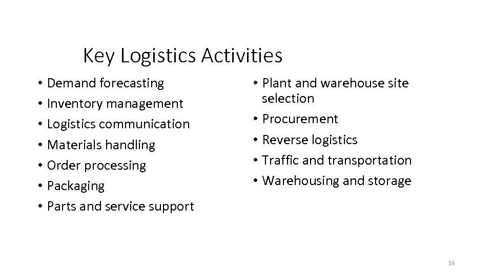 Key Logistics Activities • Demand forecasting • Inventory management • Logistics communication • Materials