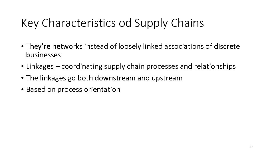 Key Characteristics od Supply Chains • They're networks instead of loosely linked associations of