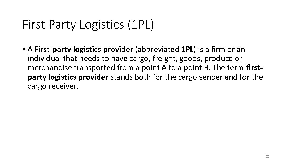 First Party Logistics (1 PL) • A First-party logistics provider (abbreviated 1 PL) is