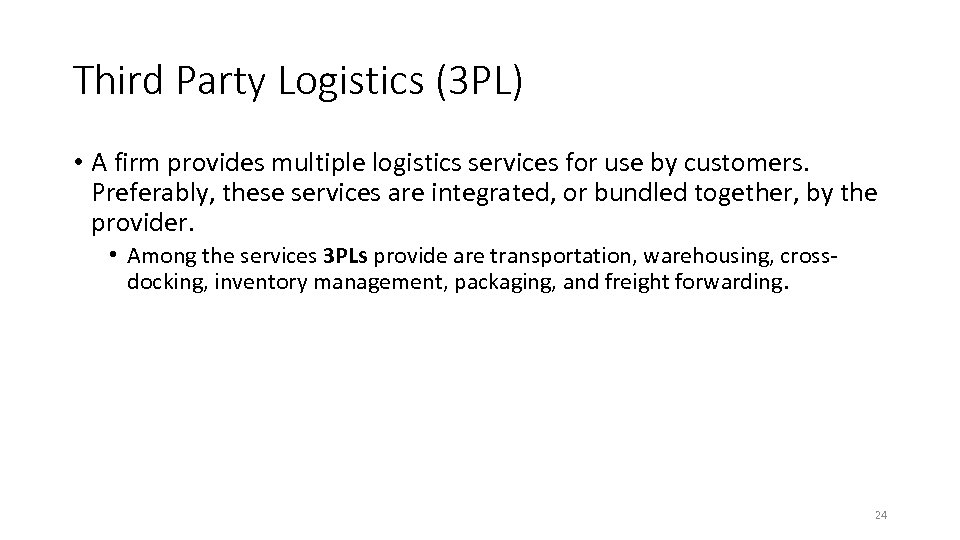 Third Party Logistics (3 PL) • A firm provides multiple logistics services for use