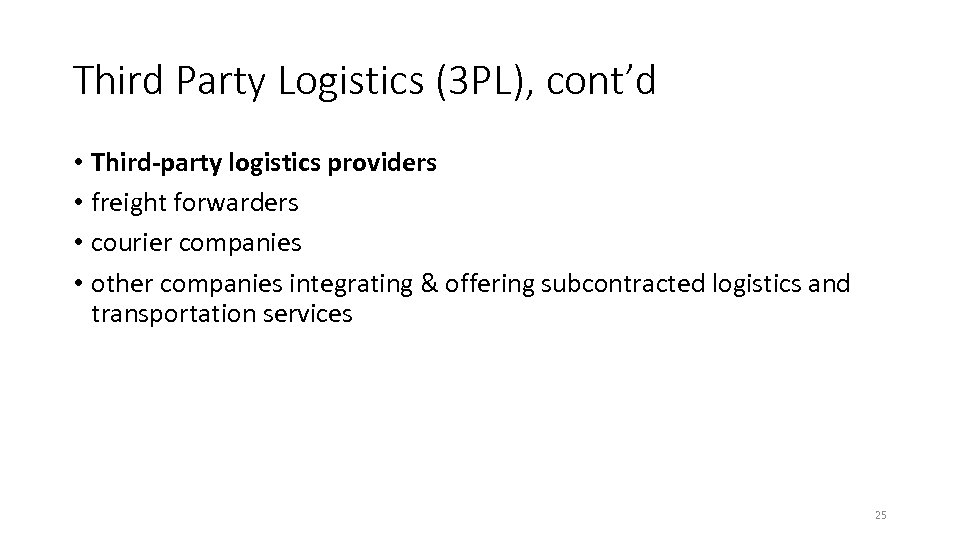 Third Party Logistics (3 PL), cont'd • Third-party logistics providers • freight forwarders •