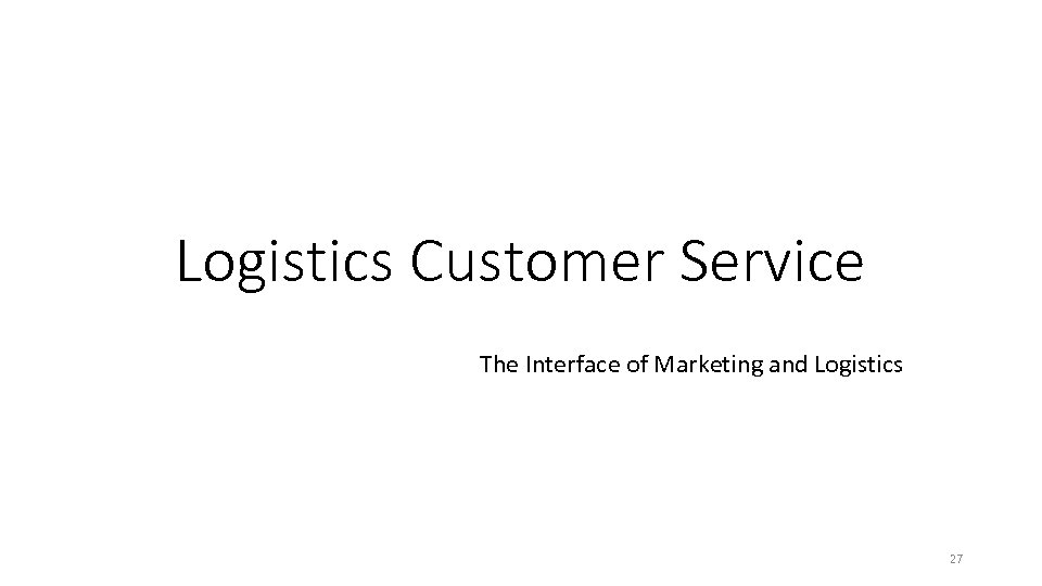 Logistics Customer Service The Interface of Marketing and Logistics 27