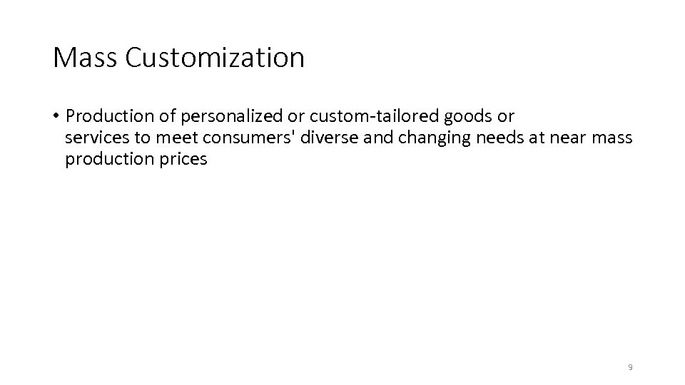 Mass Customization • Production of personalized or custom-tailored goods or services to meet consumers'