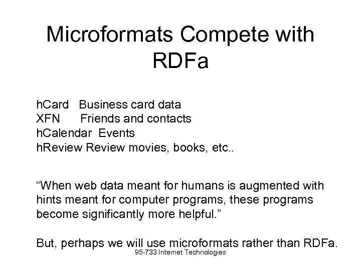 Microformats Compete with RDFa h. Card Business card data XFN Friends and contacts h.