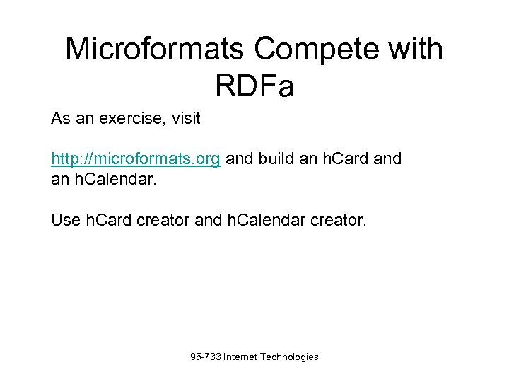 Microformats Compete with RDFa As an exercise, visit http: //microformats. org and build an