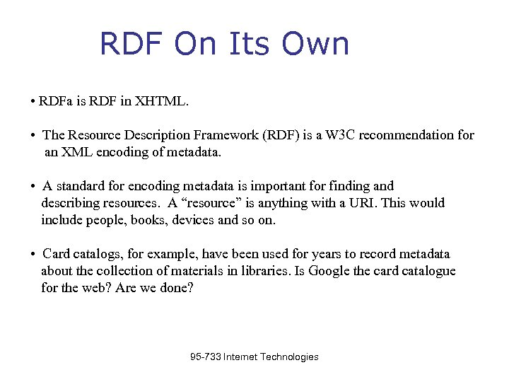 RDF On Its Own • RDFa is RDF in XHTML. • The Resource Description