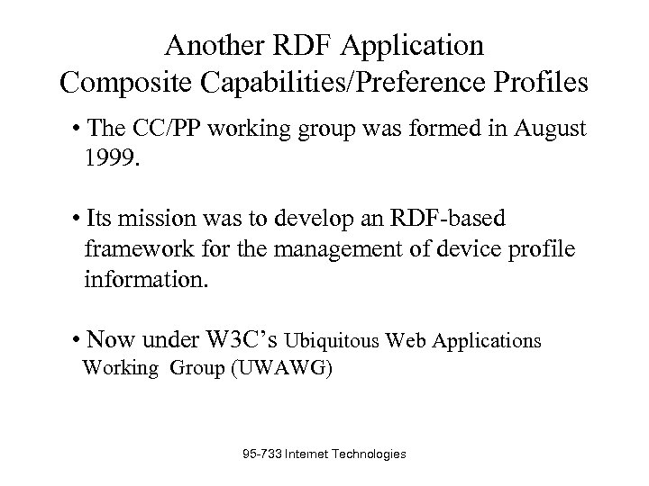 Another RDF Application Composite Capabilities/Preference Profiles • The CC/PP working group was formed in