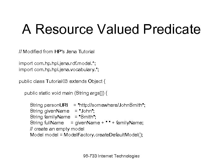A Resource Valued Predicate // Modified from HP's Jena Tutorial import com. hpl. jena.
