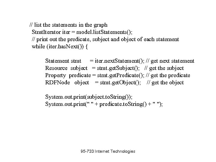 // list the statements in the graph Stmt. Iterator iter = model. list. Statements();