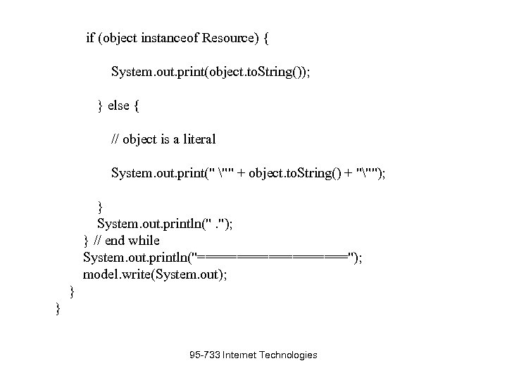 if (object instanceof Resource) { System. out. print(object. to. String()); } else { //
