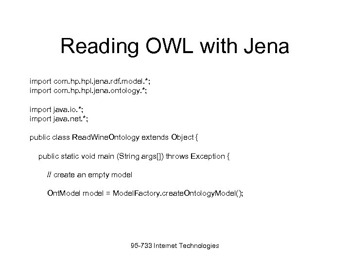 Reading OWL with Jena import com. hpl. jena. rdf. model. *; import com. hpl.