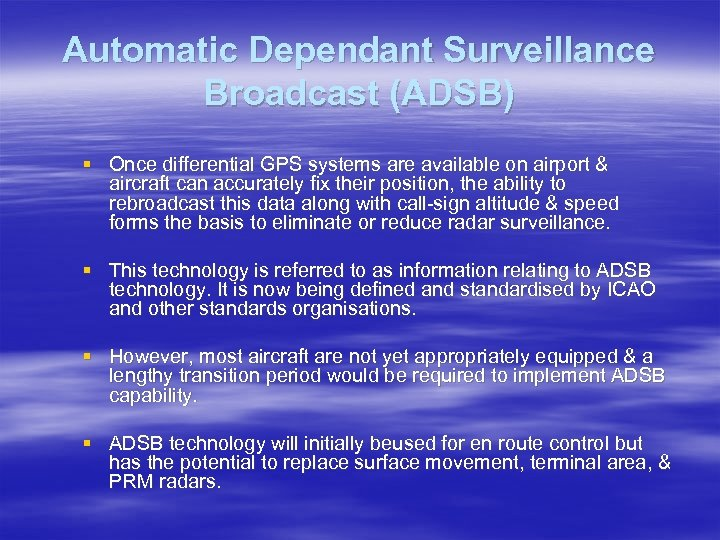 Automatic Dependant Surveillance Broadcast (ADSB) § Once differential GPS systems are available on airport