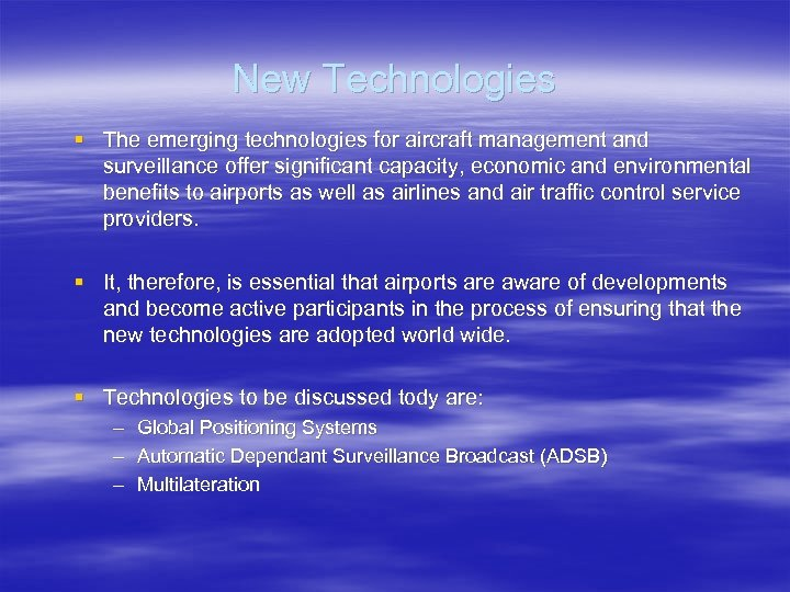 New Technologies § The emerging technologies for aircraft management and surveillance offer significant capacity,