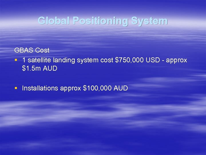Global Positioning System GBAS Cost § 1 satellite landing system cost $750, 000 USD