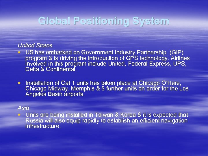 Global Positioning System United States § US has embarked on Government Industry Partnership (GIP)