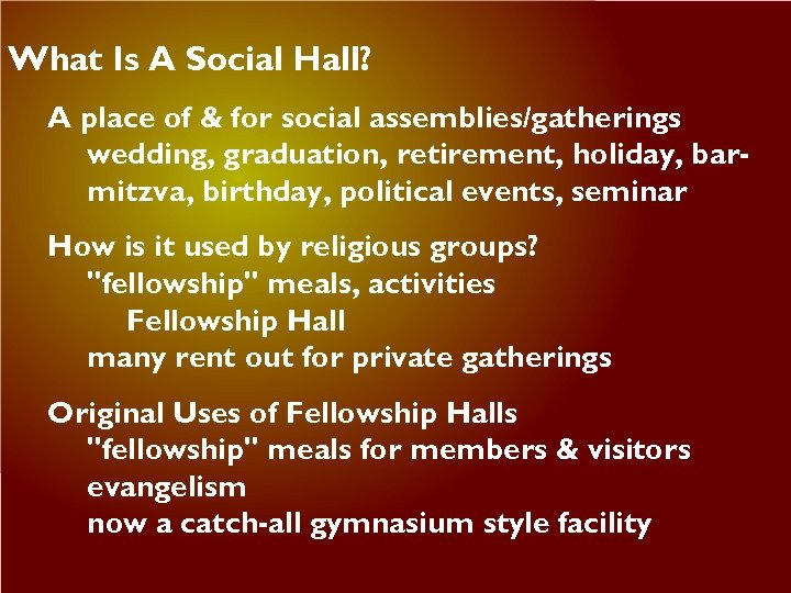 What Is A Social Hall? A place of & for social assemblies/gatherings wedding, graduation,