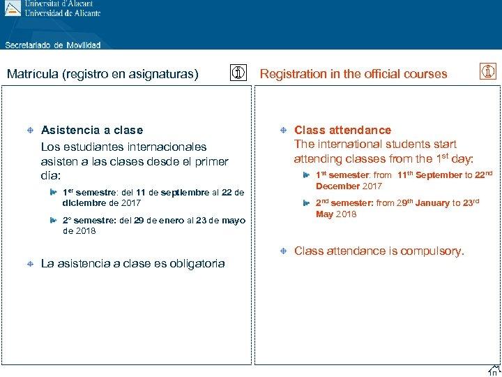 Matrícula (registro en asignaturas) Asistencia a clase Los estudiantes internacionales asisten a las clases