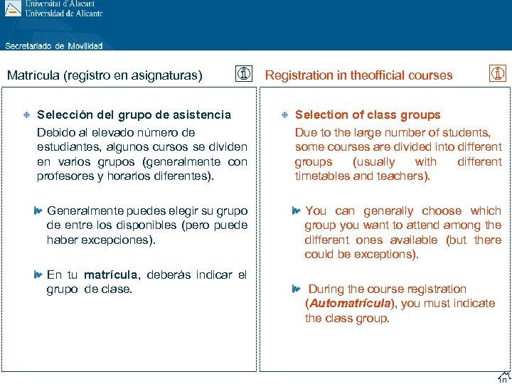 Matrícula (registro en asignaturas) Registration in theofficial courses Selección del grupo de asistencia Debido
