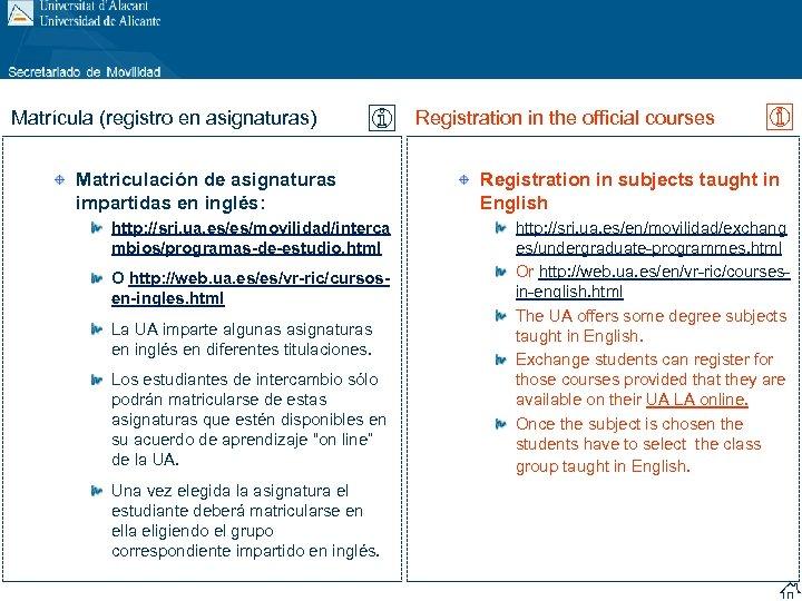 Matrícula (registro en asignaturas) Matriculación de asignaturas impartidas en inglés: http: //sri. ua. es/es/movilidad/interca