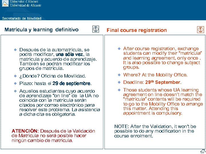 Matrícula y learning definitivo Final course registration Después de la automatrícula, se podrá modificar,