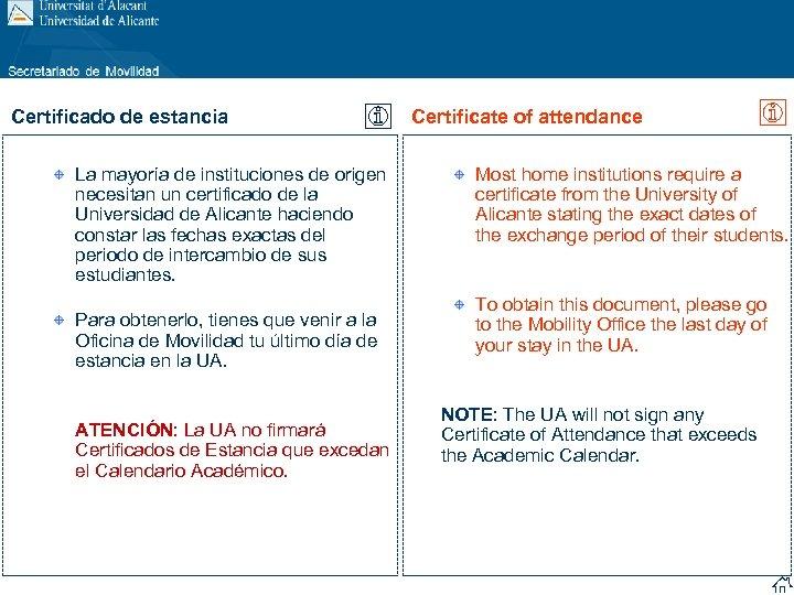 Certificado de estancia La mayoría de instituciones de origen necesitan un certificado de la