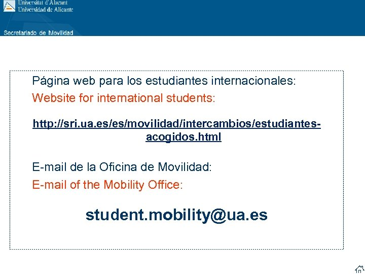 Página web para los estudiantes internacionales: Website for international students: http: //sri. ua. es/es/movilidad/intercambios/estudiantesacogidos.