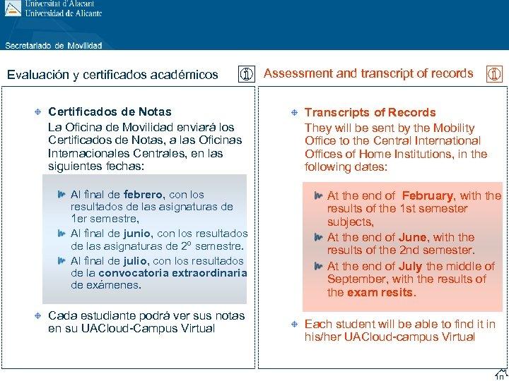 Evaluación y certificados académicos Certificados de Notas La Oficina de Movilidad enviará los Certificados