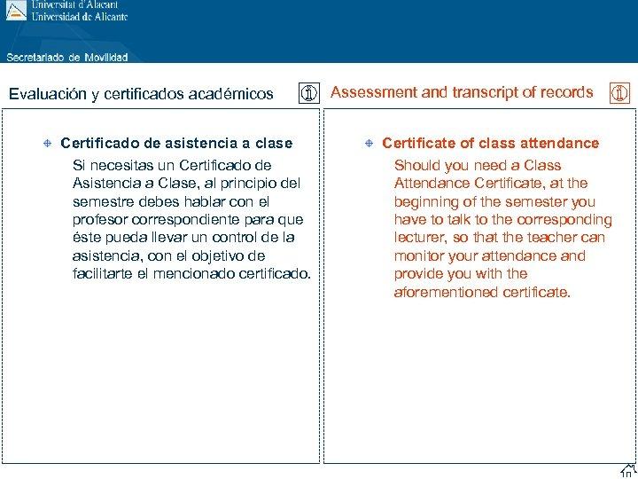 Evaluación y certificados académicos Certificado de asistencia a clase Si necesitas un Certificado de