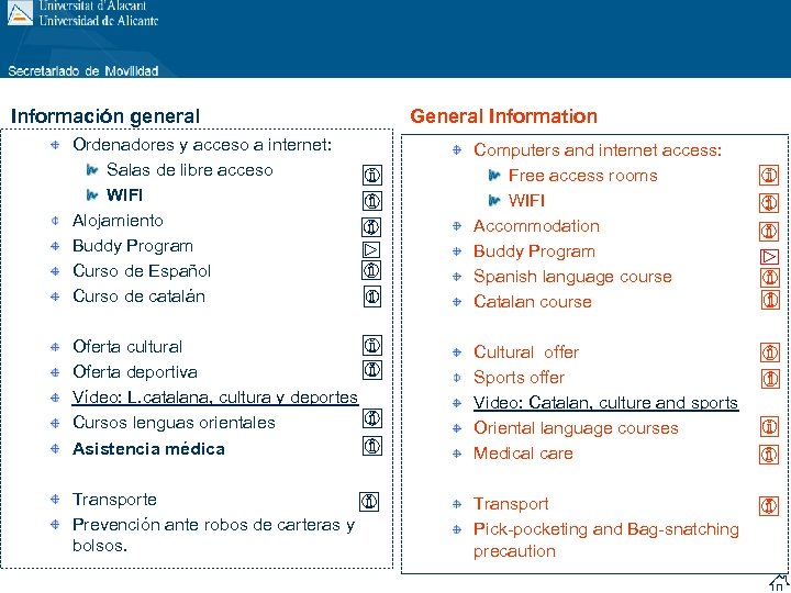 Información general General Information Ordenadores y acceso a internet: Salas de libre acceso WIFI