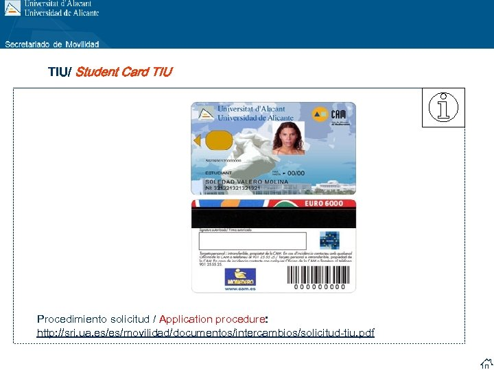 TIU/ Student Card TIU Procedimiento solicitud / Application procedure: http: //sri. ua. es/es/movilidad/documentos/intercambios/solicitud-tiu. pdf