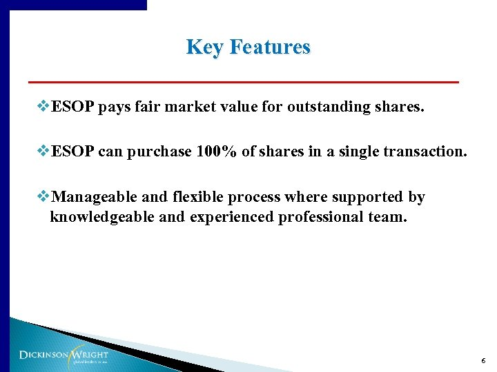 Key Features v. ESOP pays fair market value for outstanding shares. v. ESOP can