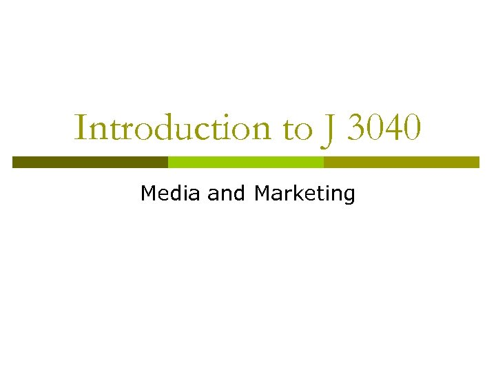 Introduction to J 3040 Media and Marketing