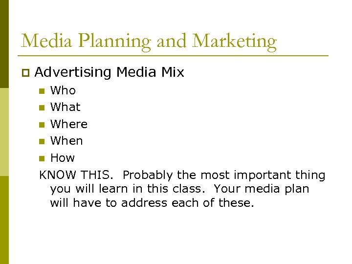 Media Planning and Marketing p Advertising Media Mix Who n What n Where n