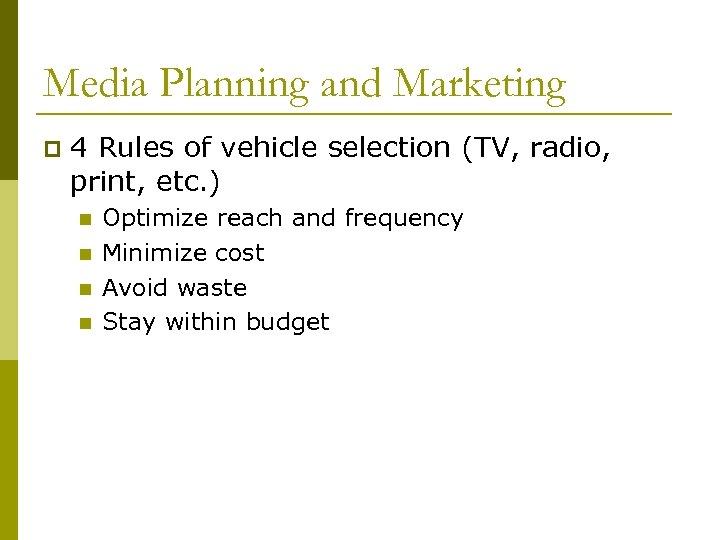 Media Planning and Marketing p 4 Rules of vehicle selection (TV, radio, print, etc.