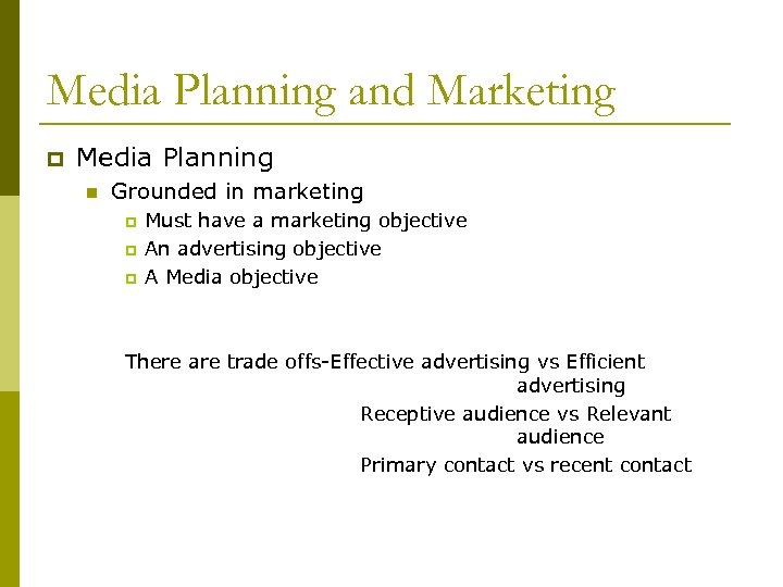 Media Planning and Marketing p Media Planning n Grounded in marketing p p p