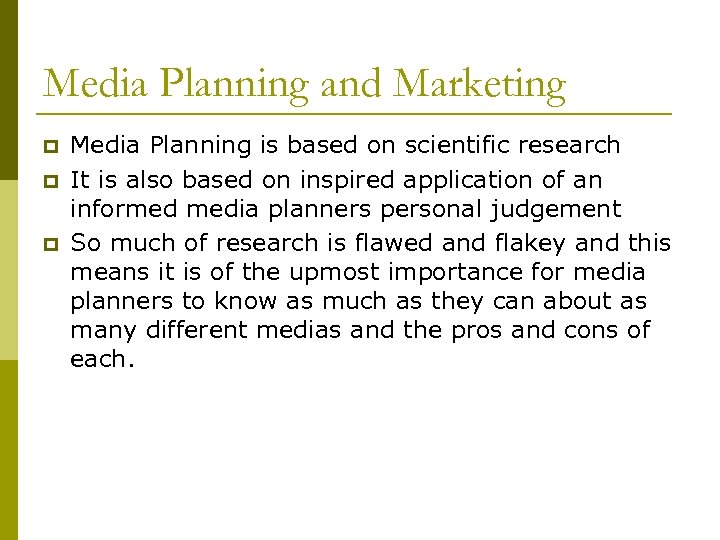 Media Planning and Marketing p p p Media Planning is based on scientific research