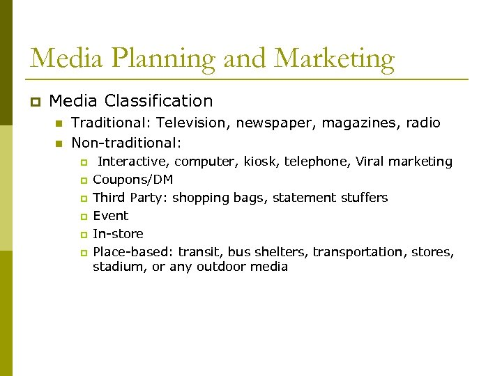 Media Planning and Marketing p Media Classification n n Traditional: Television, newspaper, magazines, radio