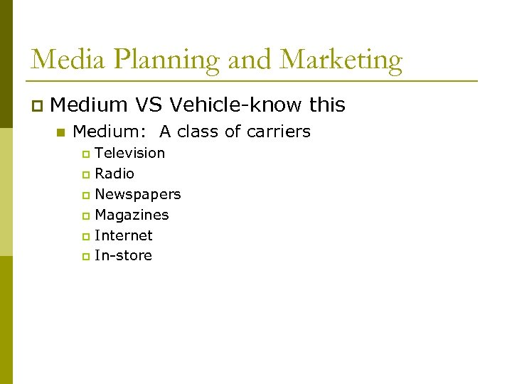 Media Planning and Marketing p Medium VS Vehicle-know this n Medium: A class of