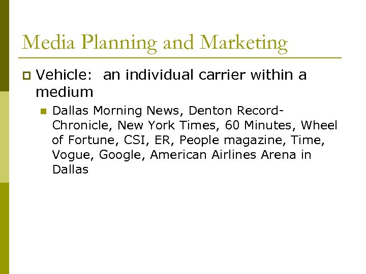 Media Planning and Marketing p Vehicle: an individual carrier within a medium n Dallas